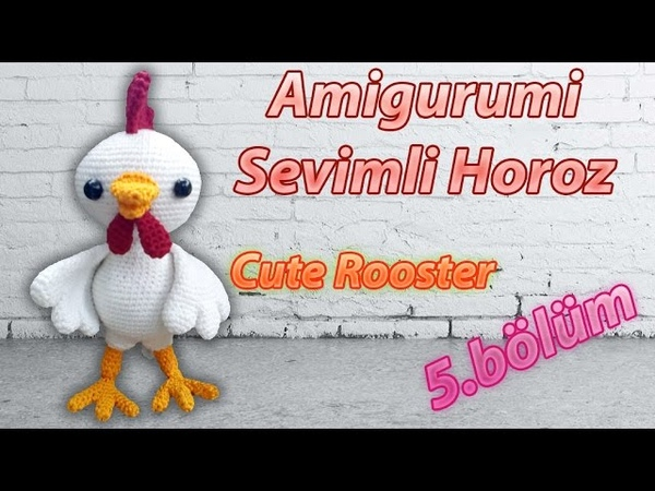 Amigurumi Örgü Oyuncak Sevimli Horoz 🐓 Yapımı 5 Bölüm Crochet Amigurumi Cute Rooster Part 5