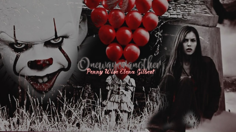● one way or another elena gilbert pennywise ●