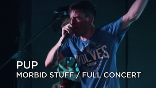 PUP | Morbid Stuff | Full Concert