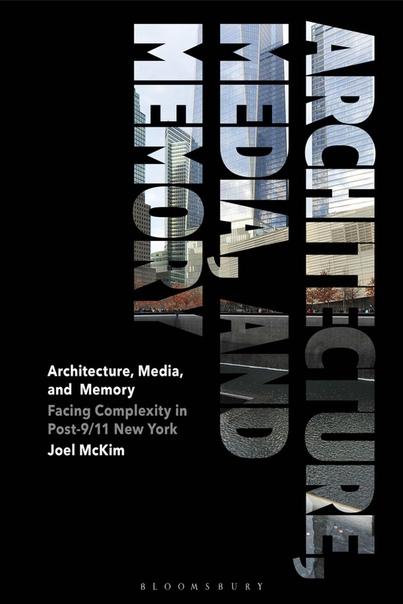 Architecture, Media, and Memory - Joel McKim