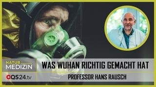 Was Wuhan richtig gemacht hat   Professor Hans Rausch   NaturMEDIZIN   QS24 Gesundheitsfernsehen