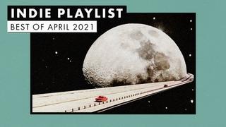 Indie Playlist | Best of April 2021