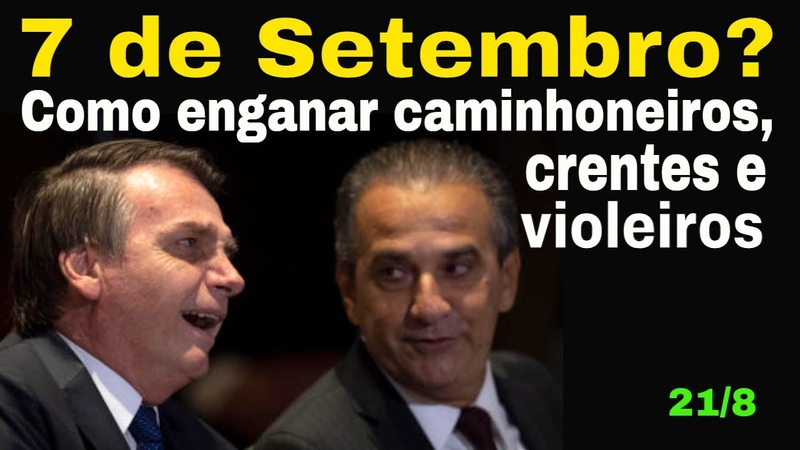 7 de Setembro Como enganar crentes caminhoneiros e violeiros Bolsonaro sabe Não acontecerá NADA