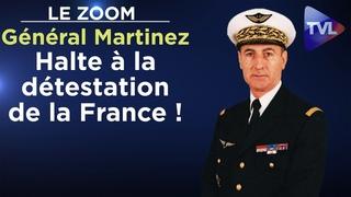 Halte à la détestation de la France ! - Le Zoom - Général Martinez - TVL