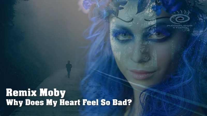Moby Why Does My Heart Feel So Bad Remix 2020