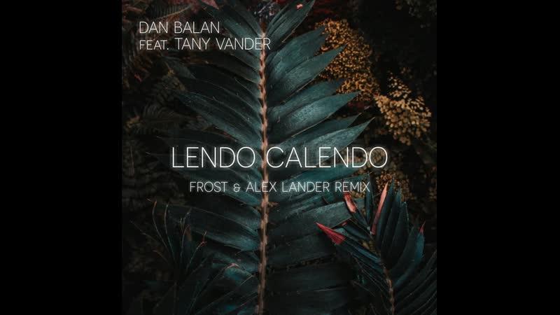 Dan Balan feat Tany Vander Lendo Calendo Frost Lander Remix