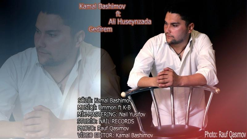 Kamal Bashimov ft Ali Huseynzada Gedirem 2019
