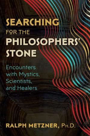 Searching for the Philosophers Stone - Ralph Metzner