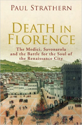 DEATH IN FLORENCE - The Medici, Savonarola, and  the Battle for the Soul of a Renaissance City