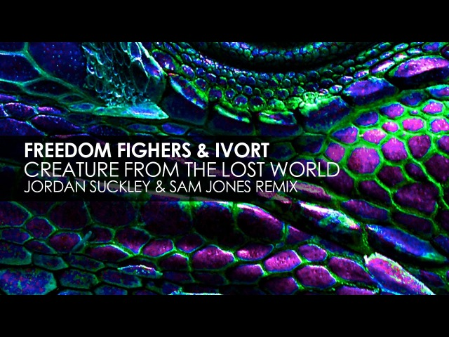 Freedom Fighters Ivort Creature From The Lost World Jordan Suckley Sam Jones Remix