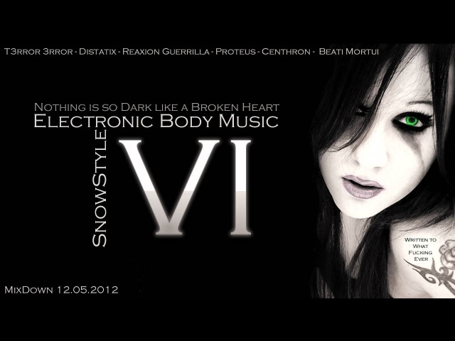 Electronic Body Music VI Aggrotech Cyber Gothic Industrial Dark Mix 2012 by SnowStyler