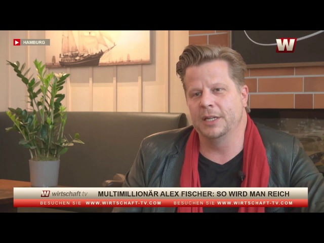 Multimillionär Alex Fischer So wird man reich