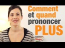 Comment et quand prononcer plus en français - How and when to pronounce plus in French