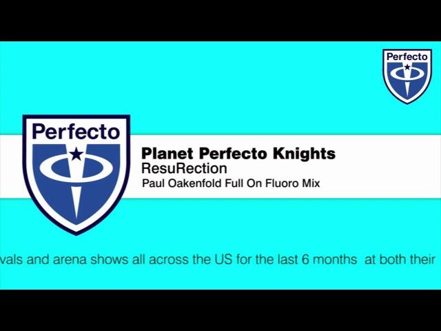 Planet Perfecto Knights - ResuRection (Paul Oakenfold Full On Fluoro Mix)