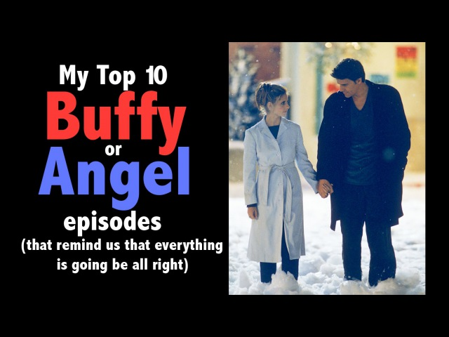 Top 10 Buffy or Angel Episodes that remind us that everything is going to be all right