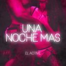 El Active - Una Noche Mas