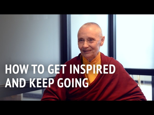 Jetsunma Tenzin Palmo How to Get Inspired and Keep Going