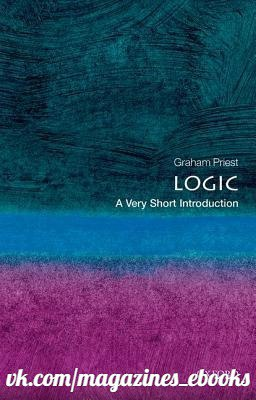 Logic  A Very Short Introduction by Graham Priest