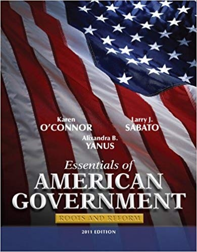 6317.Essentials of American Government Roots and Reform, 2011 Edition (10th Edition) by Karen O'Connor