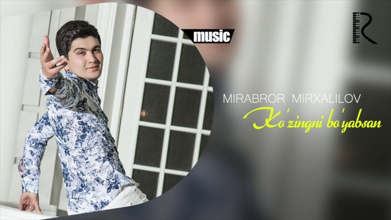 Mirabror Mirxalilov Ko'zingni bo'yabsan Мираброр Мирхалилов Кузингни буябсан music version