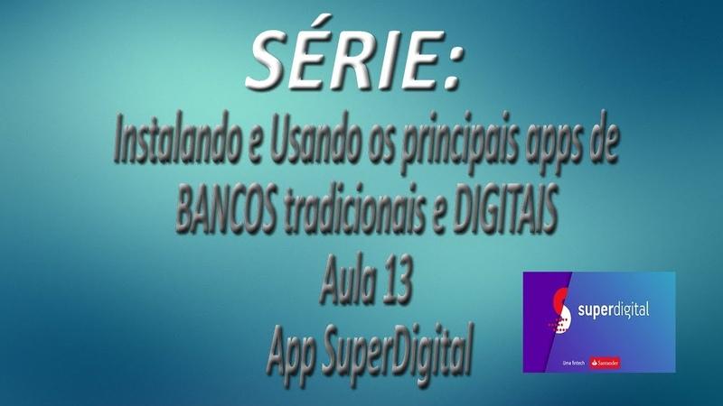 Série - Instalando e Usando os apps de BANCOS tradicionais e DIGITAIS |Aula 13| App SuperDigital