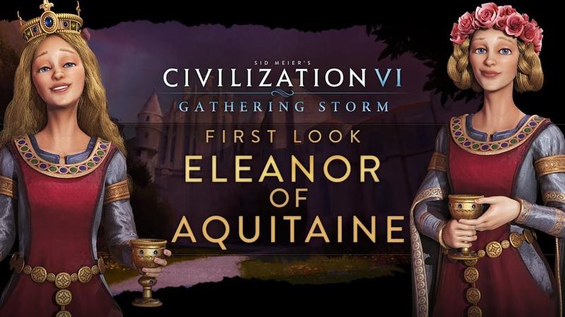 Civilization VI Gathering Storm Первый взгляд Алиенора Аквитанская