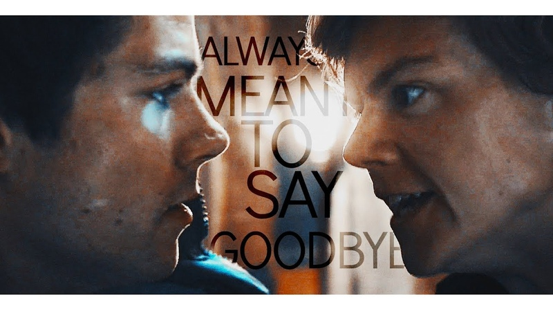 We were always meant to say goodbye. ✘ Thomas Newt