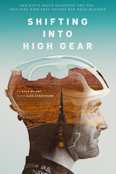 Shifting into High Gear One Man's Grave Diagnosis and the Epic Bike Ride That Taught Him What Matters