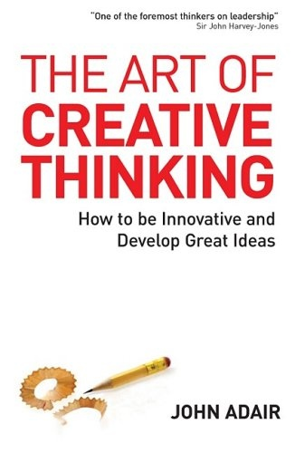 John Adair] The Art of Creative Thinking  How to