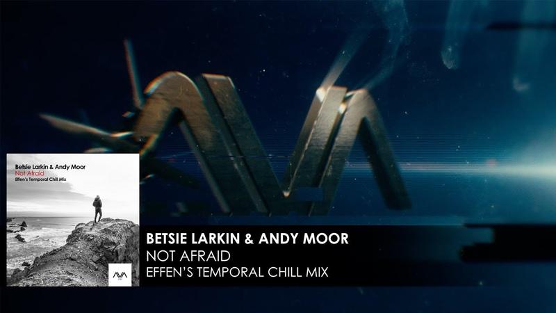 Betsie Larkin Andy Moor Not Afraid Effen's Temporal Chill Mix Audio