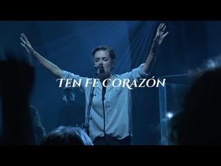 Ten Fe Corazón (Letra) - Bethel Music, Kristene DiMarco, Raquel Vega - En Español