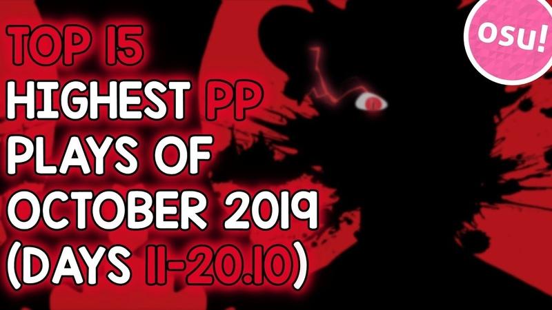 TOP 15 HIGHEST PP PLAYS OF OCTOBER 2019 (DAYS 11-20.10) (osu!)