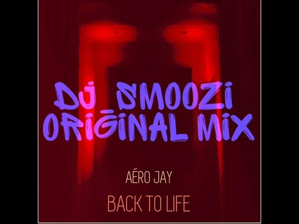 Aéro Jay - Back to Life (DJ_SMOOZI ORIGINAL MIX)