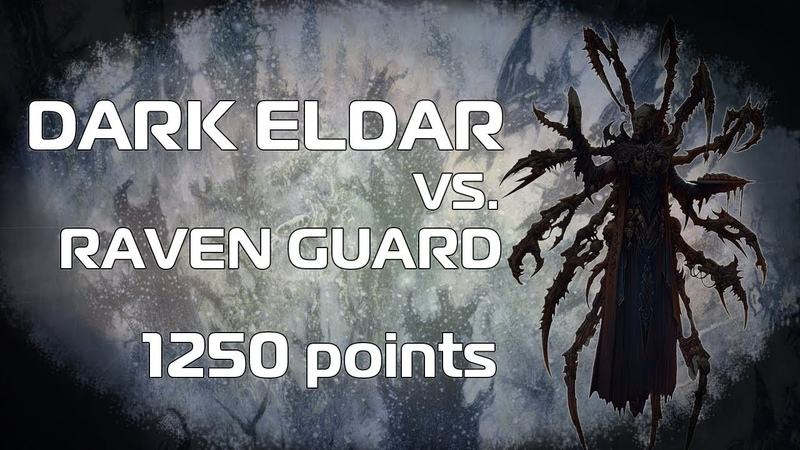 Raven Guard vs Dark Eldar 1250pts Warhammer 40k 8th ed battle report
