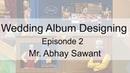 Wedding album designing Episode 2 Mr Abhay Sawant