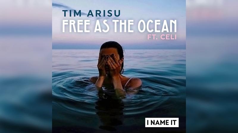 Tim Arisu feat. Celi - Free As The Ocean