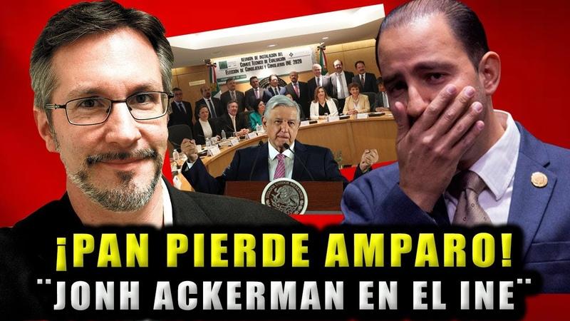 DE ÚLTIMA HORA Panistas Pierder AMPARO y ¡JONH ACKERMAN SE QUEDA EN EL INE