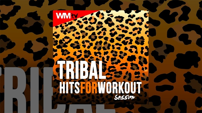 Hot Workout Tribal Hits For Workout Session 135 Bpm 32 Count WMTV
