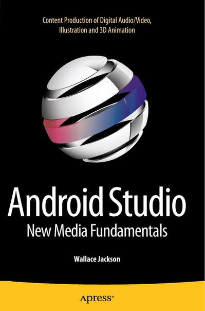 Android Studio New Media Fundamentals - Content Production of Digital Audio-Video, Illustration and 3D Animation