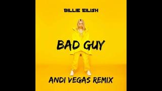 Billie Eilish - Bad Guy (ANDi VEGAS Remix)