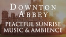 Downton Abbey Music Ambience | Peaceful Sunrise at the Crawly Estate
