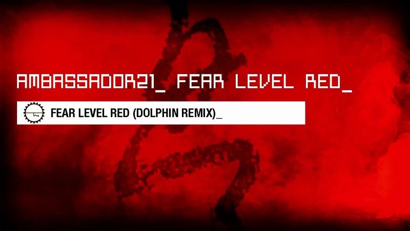 AMBASSADOR21 -Fear Level Red (Dolphin Remix)