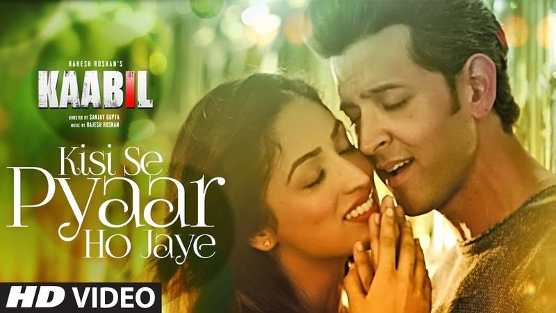 Kisi Se Pyar Ho Jaye Song Video Kaabil Hrithik Roshan Yami Gautam Jubin Nautiyal
