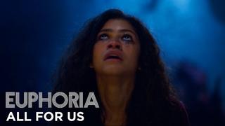 Эйфория: Сезон 1 - Эпизод 8   Отрывок: All For Us