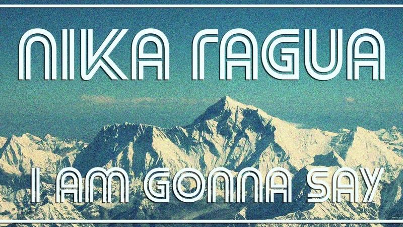 Nika Ragua-i am gonna say