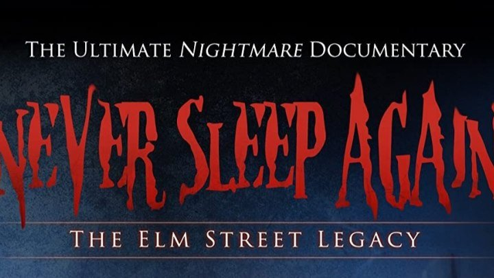Never Sleep Again The Elm Street Legacy 2010 Documentary film that chronicles the entire Nightmare on Elm Street franchise