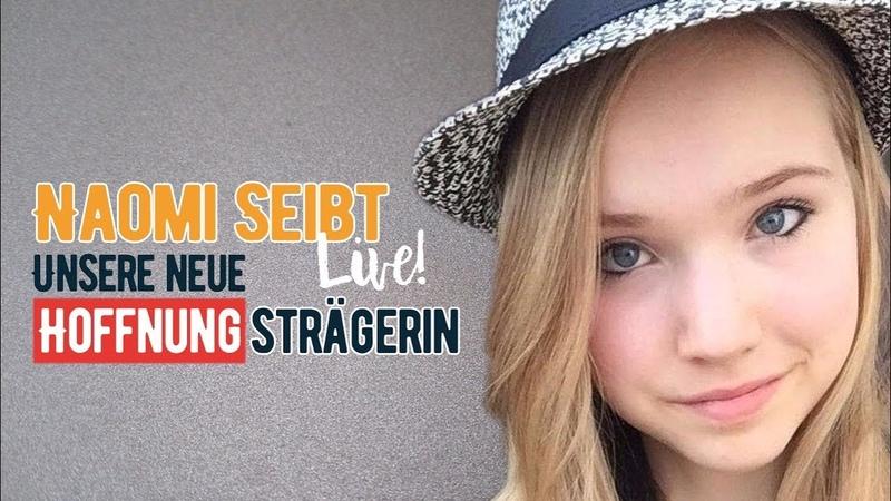 Naomi Seibt LIVE Unsere neue HOFFNUNGsträgerin