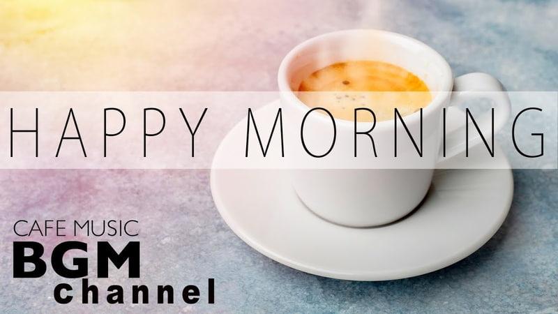 Happy Morning Cafe Music - Relaxing Jazz Bossa Nova Music For Work, Study, Wake up