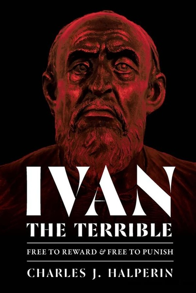 Ivan the Terrible Free to Reward and Free to Punish (Russian and East European Studies)