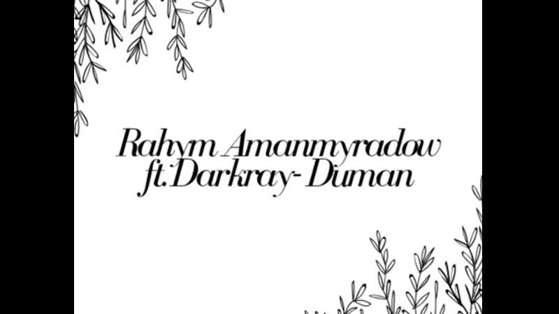 Rahym Amanmyradow ft Darkray Duman 360p